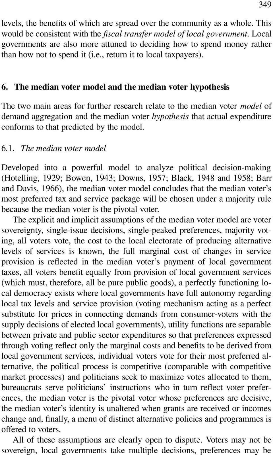 The median voter model and the median voter hypothesis The two main areas for further research relate to the median voter model of demand aggregation and the median voter hypothesis that actual