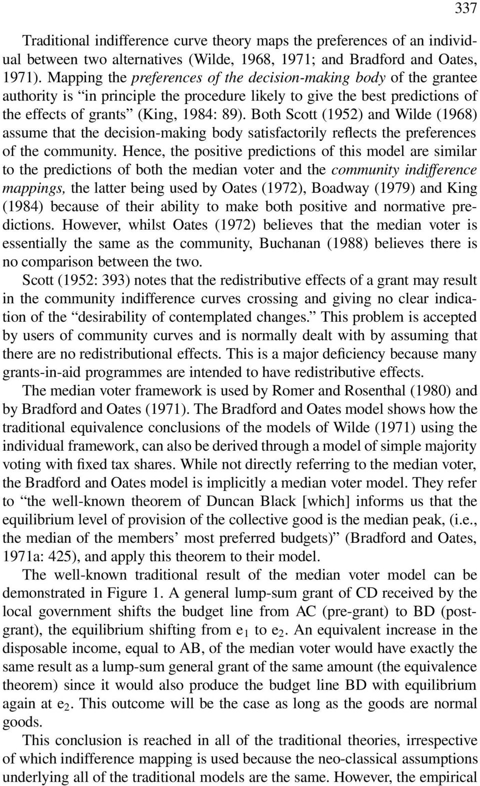 Both Scott (1952) and Wilde (1968) assume that the decision-making body satisfactorily reflects the preferences of the community.