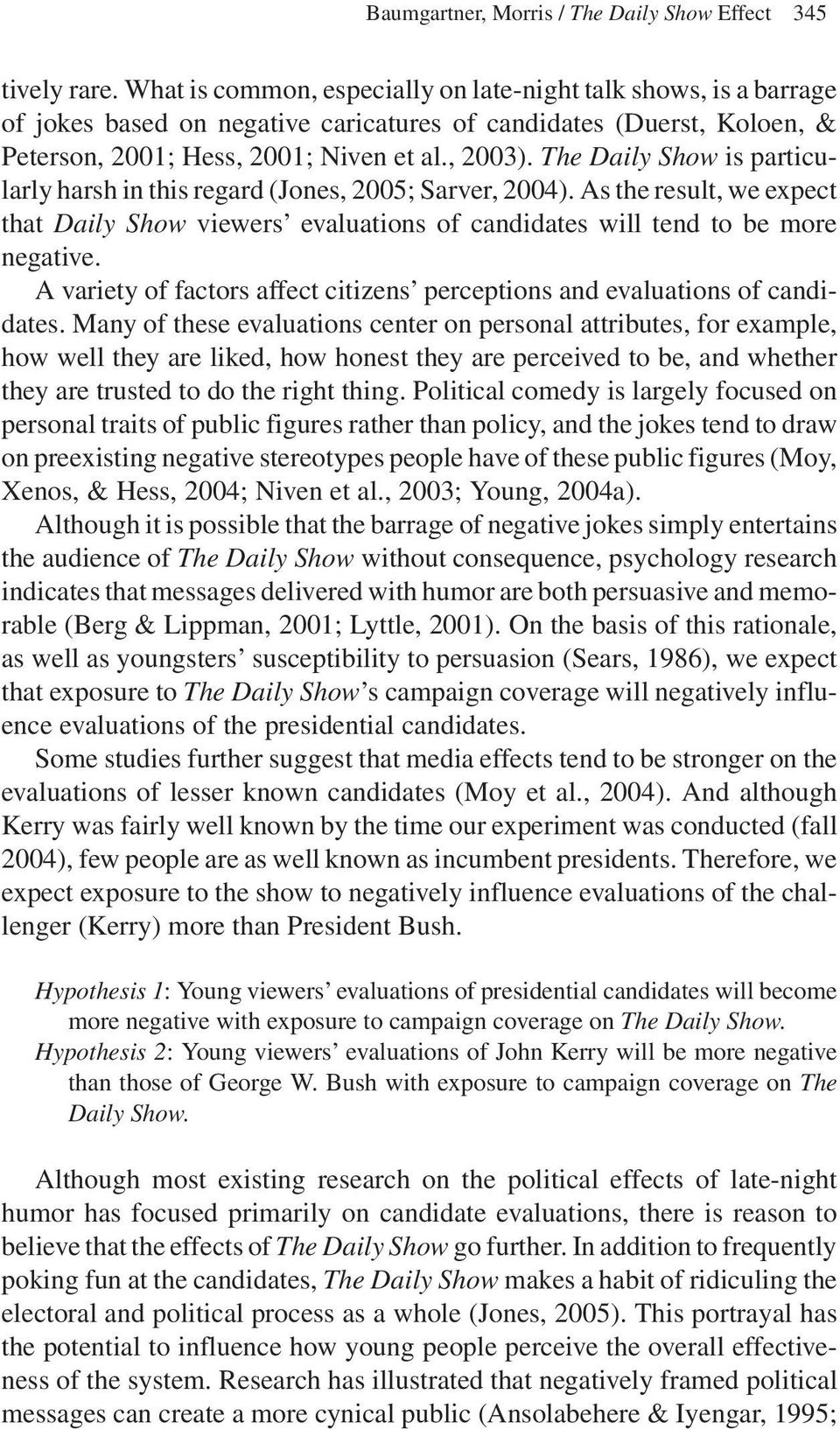 The Daily Show is particularly harsh in this regard (Jones, 2005; Sarver, 2004). As the result, we expect that Daily Show viewers evaluations of candidates will tend to be more negative.