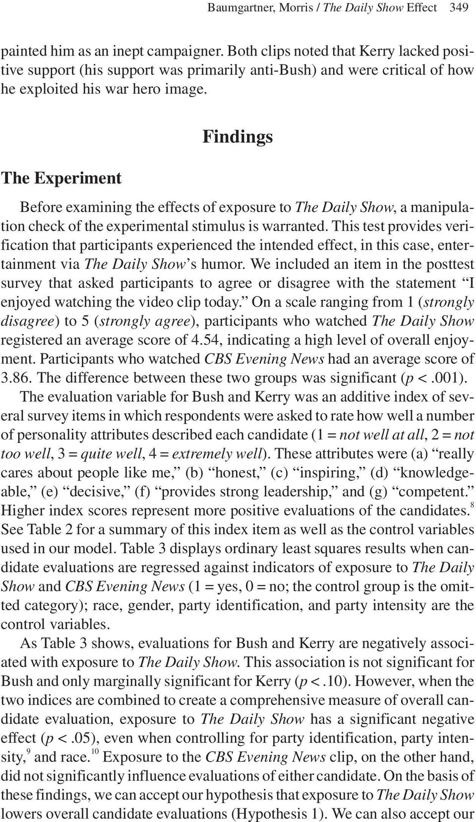 The Experiment Findings Before examining the effects of exposure to The Daily Show, a manipulation check of the experimental stimulus is warranted.