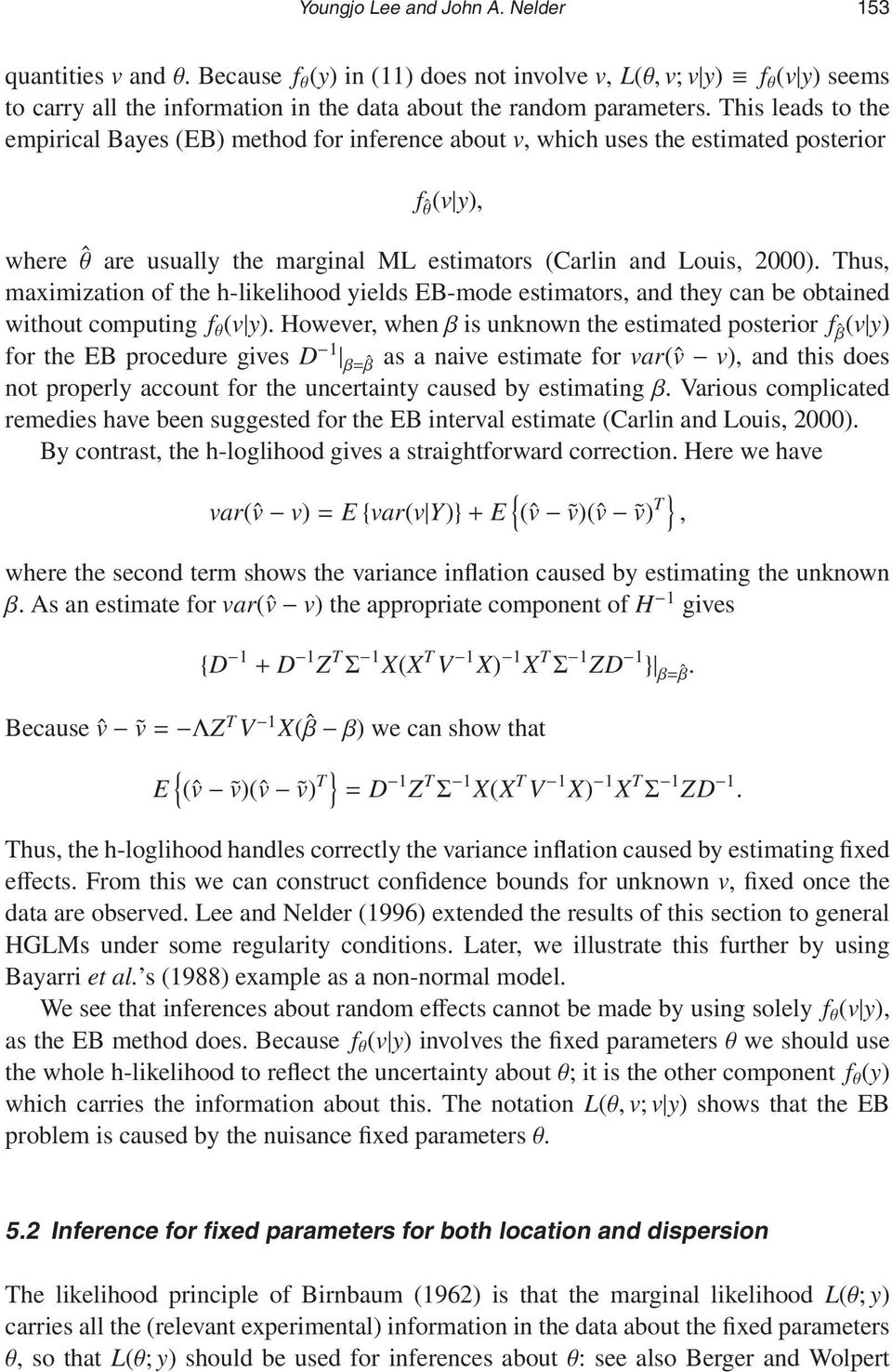 Thus, maximization of the h-likelihood yields EB-mode estimators, and they can be obtained without computing f θ (v y).
