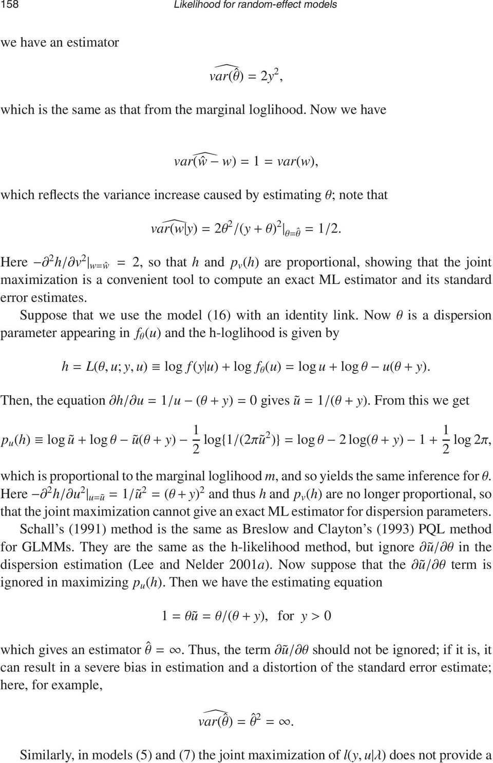 Here 2 h/ v 2 w=ŵ = 2, so that h and p v (h) are proportional, showing that the joint maximization is a convenient tool to compute an exact ML estimator and its standard error estimates.