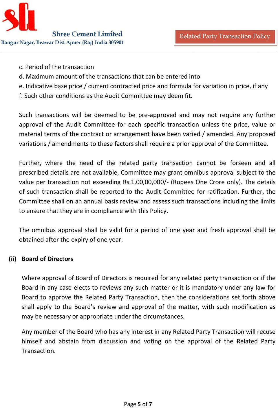 Such transactions will be deemed to be pre approved and may not require any further approval of the Audit Committee for each specific transaction unless the price, value or material terms of the