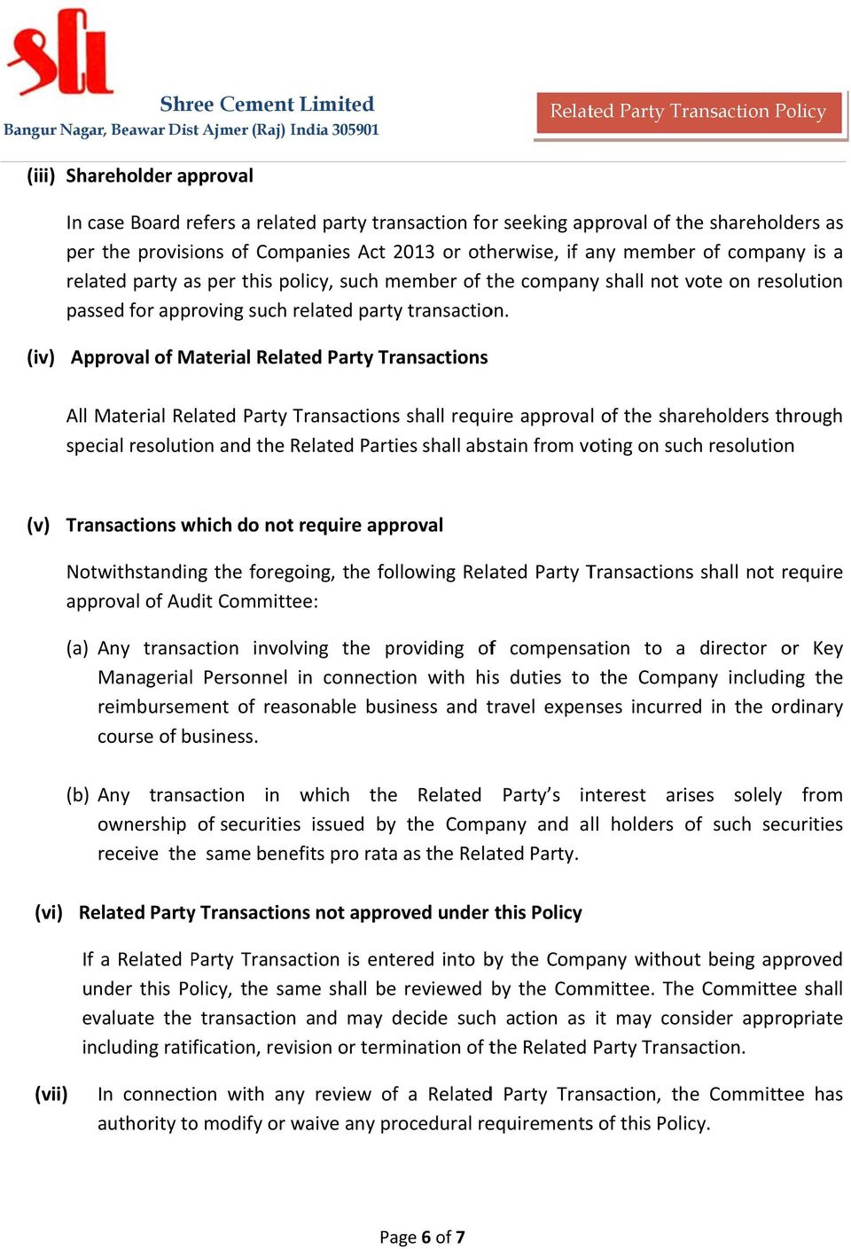 (iv) Approval of Material Related Party Transactions All Material Related Party Transactions shall require approvall of the shareholders through special resolution and the Related Parties shall