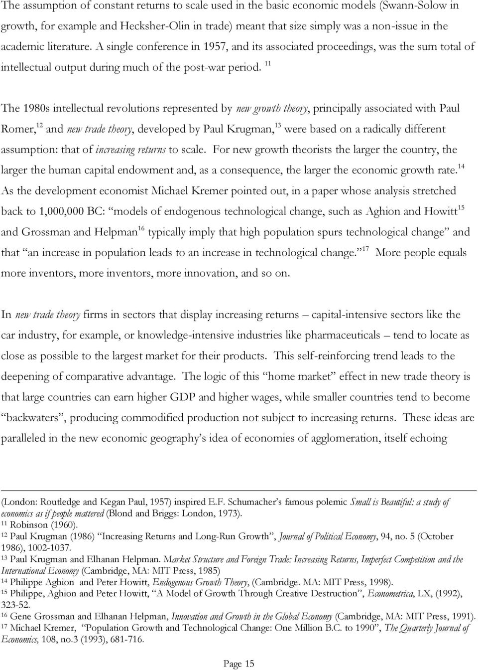 11 The 1980s intellectual revolutions represented by new growth theory, principally associated with Paul Romer, 12 and new trade theory, developed by Paul Krugman, 13 were based on a radically
