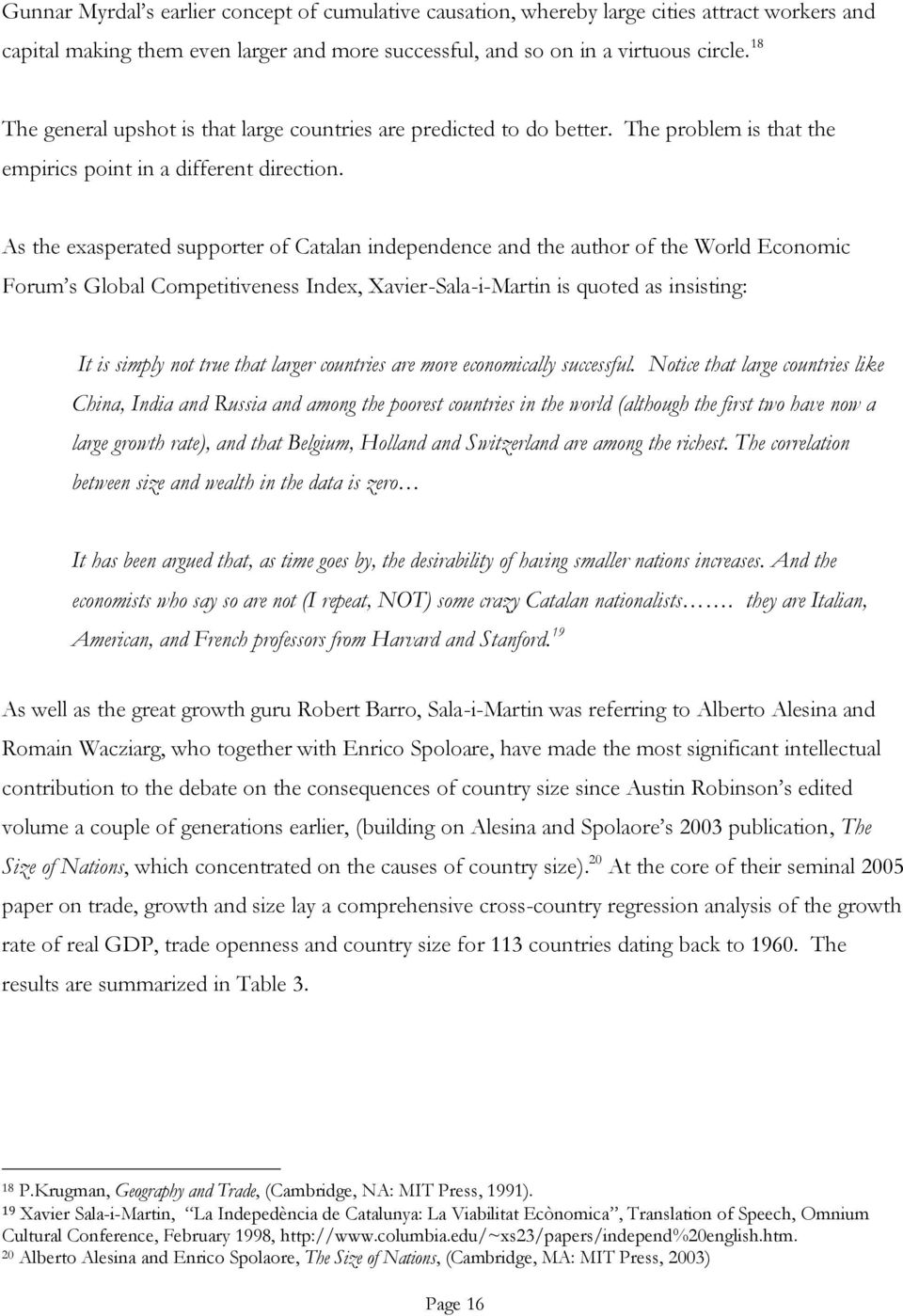 As the exasperated supporter of Catalan independence and the author of the World Economic Forum s Global Competitiveness Index, Xavier-Sala-i-Martin is quoted as insisting: It is simply not true that