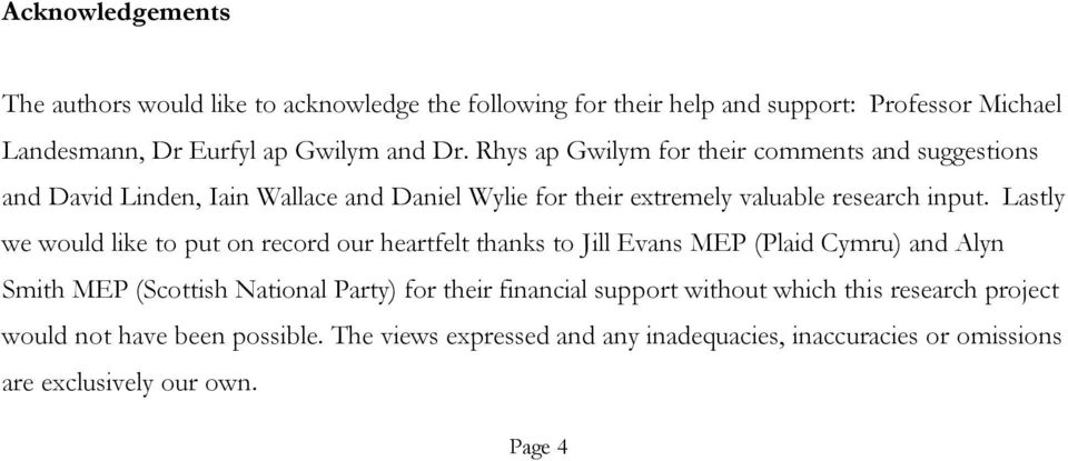 Lastly we would like to put on record our heartfelt thanks to Jill Evans MEP (Plaid Cymru) and Alyn Smith MEP (Scottish National Party) for their financial