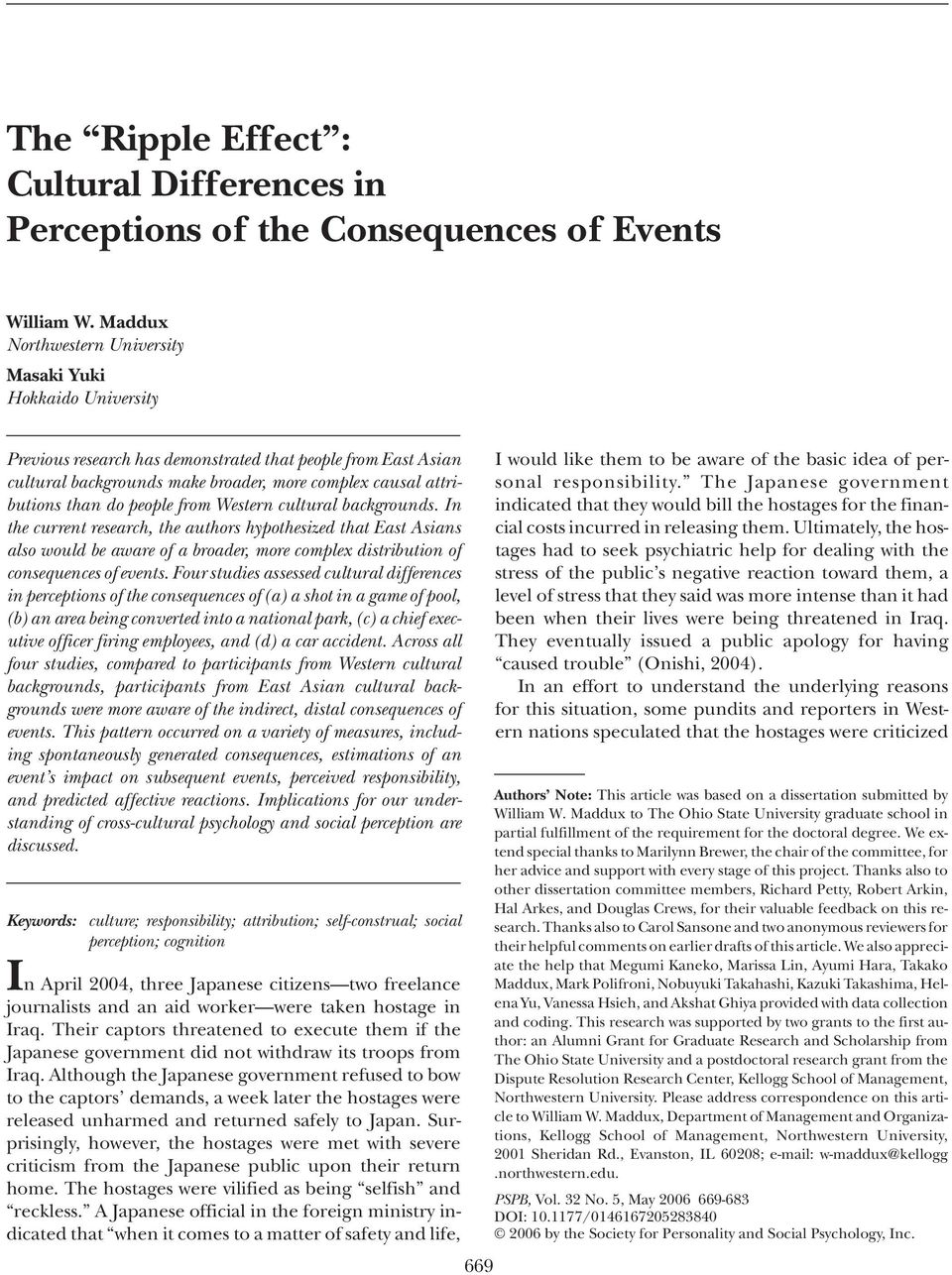 do people from Western cultural backgrounds. In the current research, the authors hypothesized that East Asians also would be aware of a broader, more complex distribution of consequences of events.