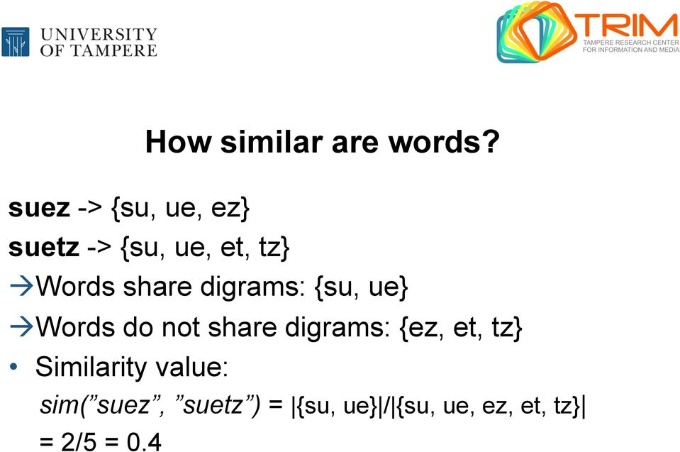 share digrams: {su, ue} à Words do not share digrams: