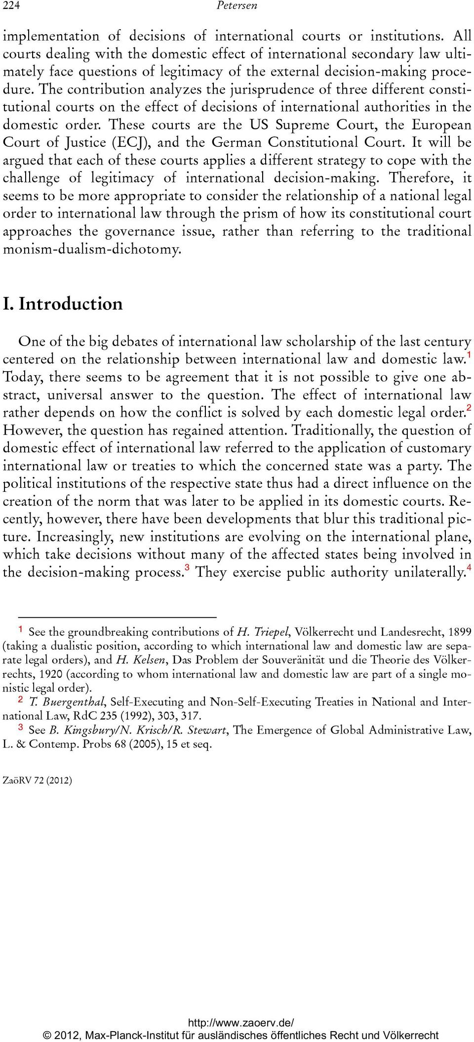 The contribution analyzes the jurisprudence of three different constitutional courts on the effect of decisions of international authorities in the domestic order.