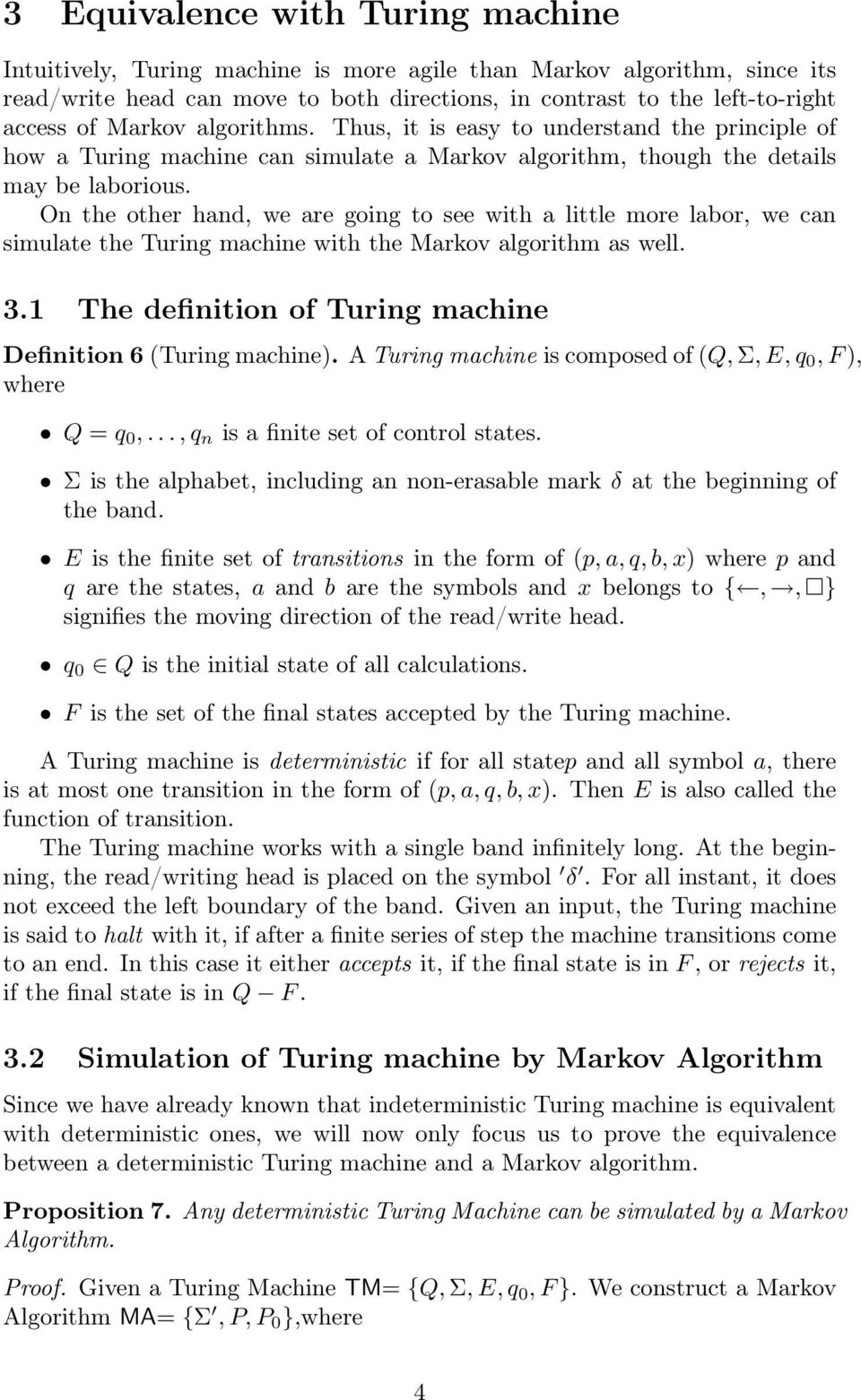 On the other hand, we are going to see with a little more labor, we can simulate the Turing machine with the Markov algorithm as well. 3.