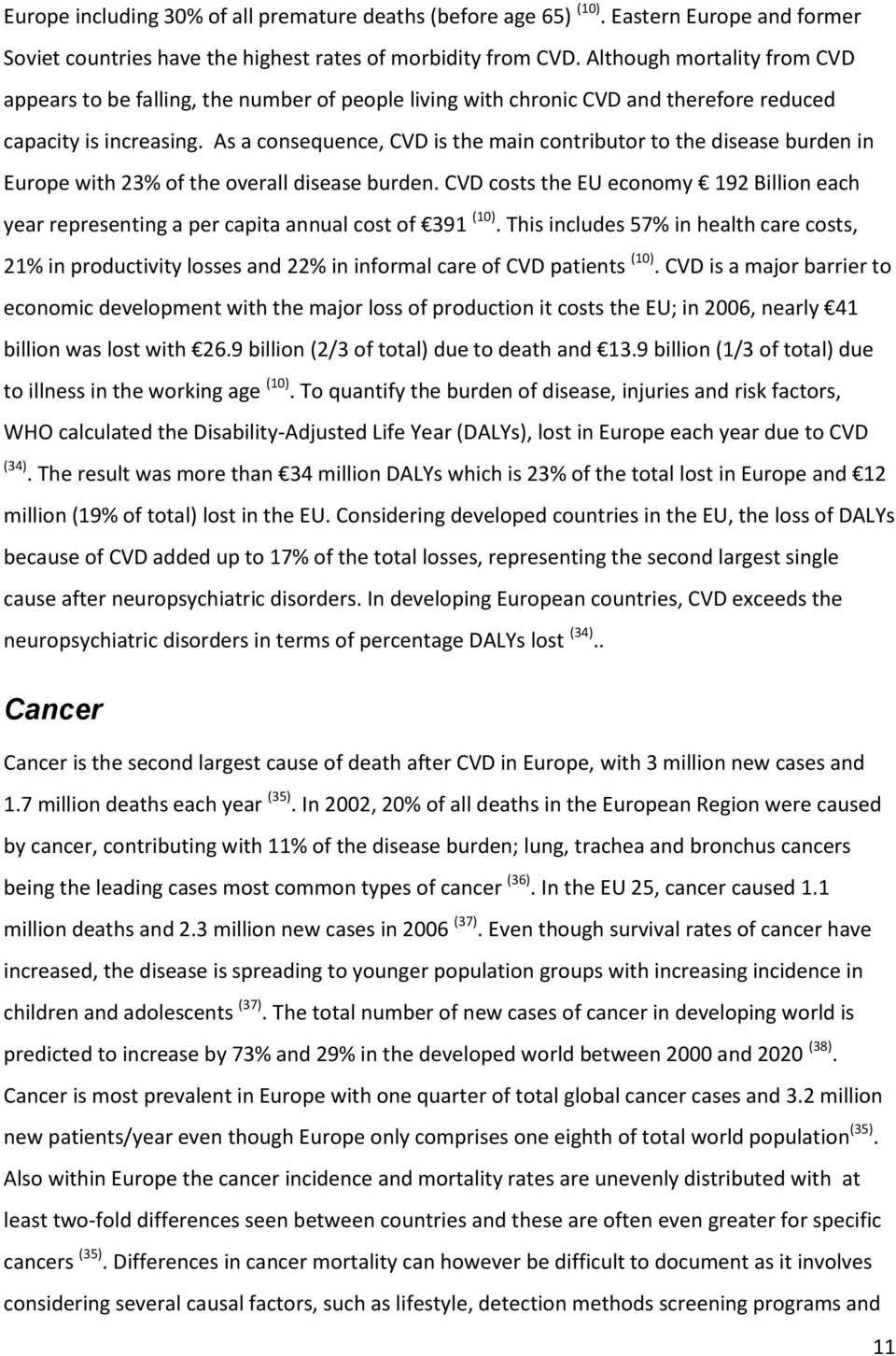 As a consequence, CVD is the main contributor to the disease burden in Europe with 23% of the overall disease burden.