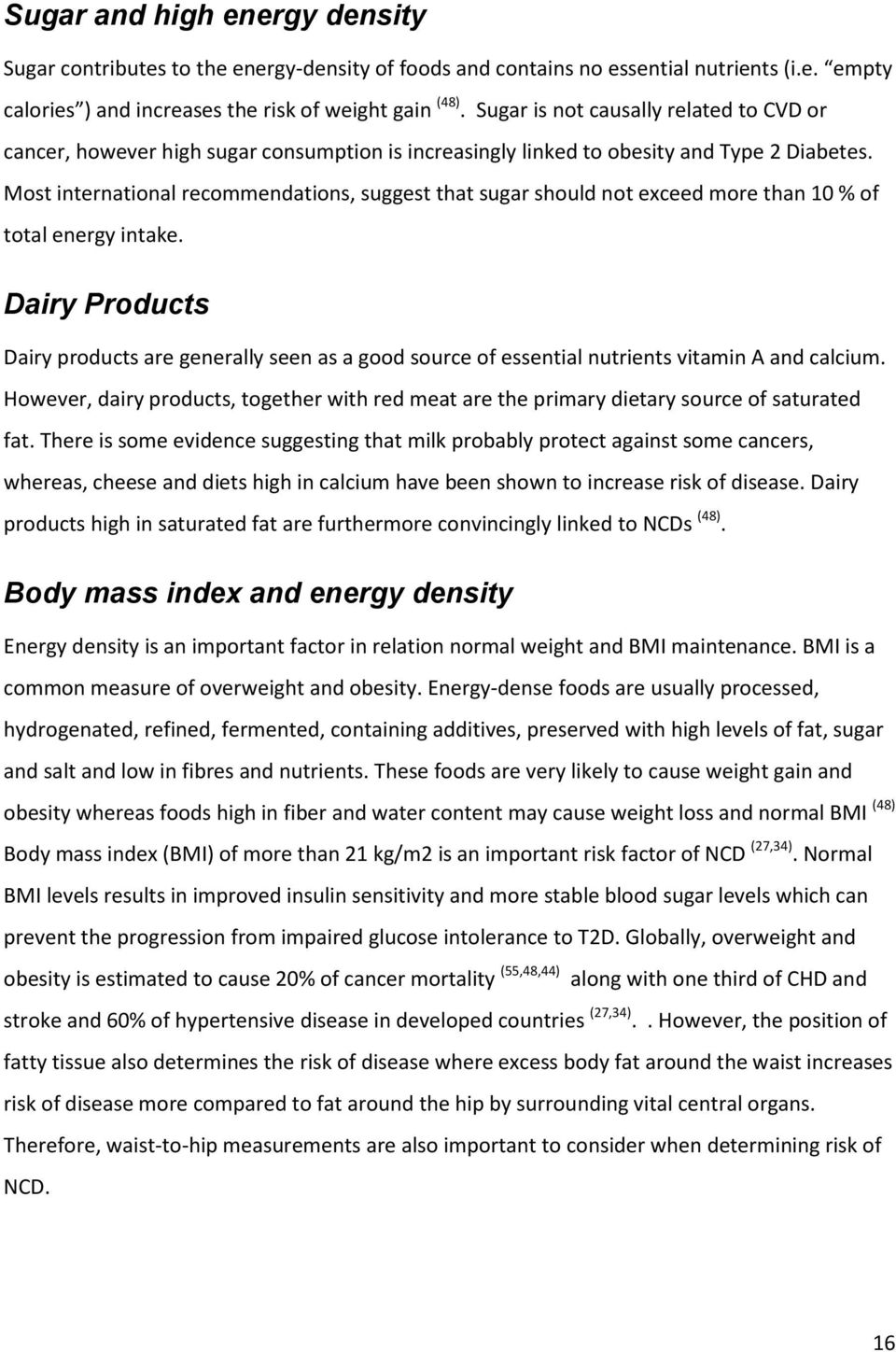 Most international recommendations, suggest that sugar should not exceed more than 10 % of total energy intake.