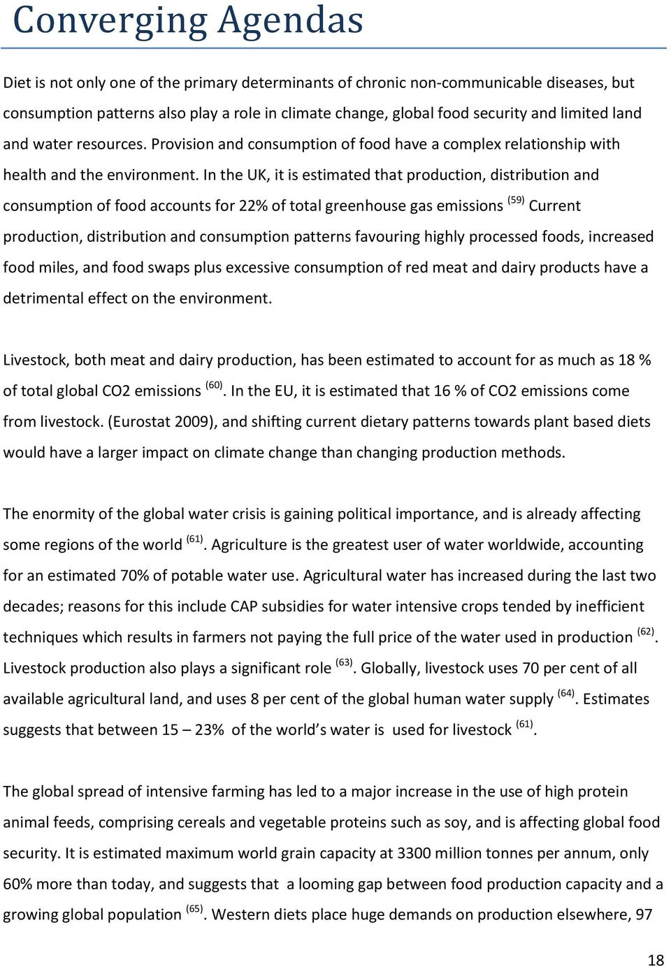 In the UK, it is estimated that production, distribution and consumption of food accounts for 22% of total greenhouse gas emissions (59) Current production, distribution and consumption patterns