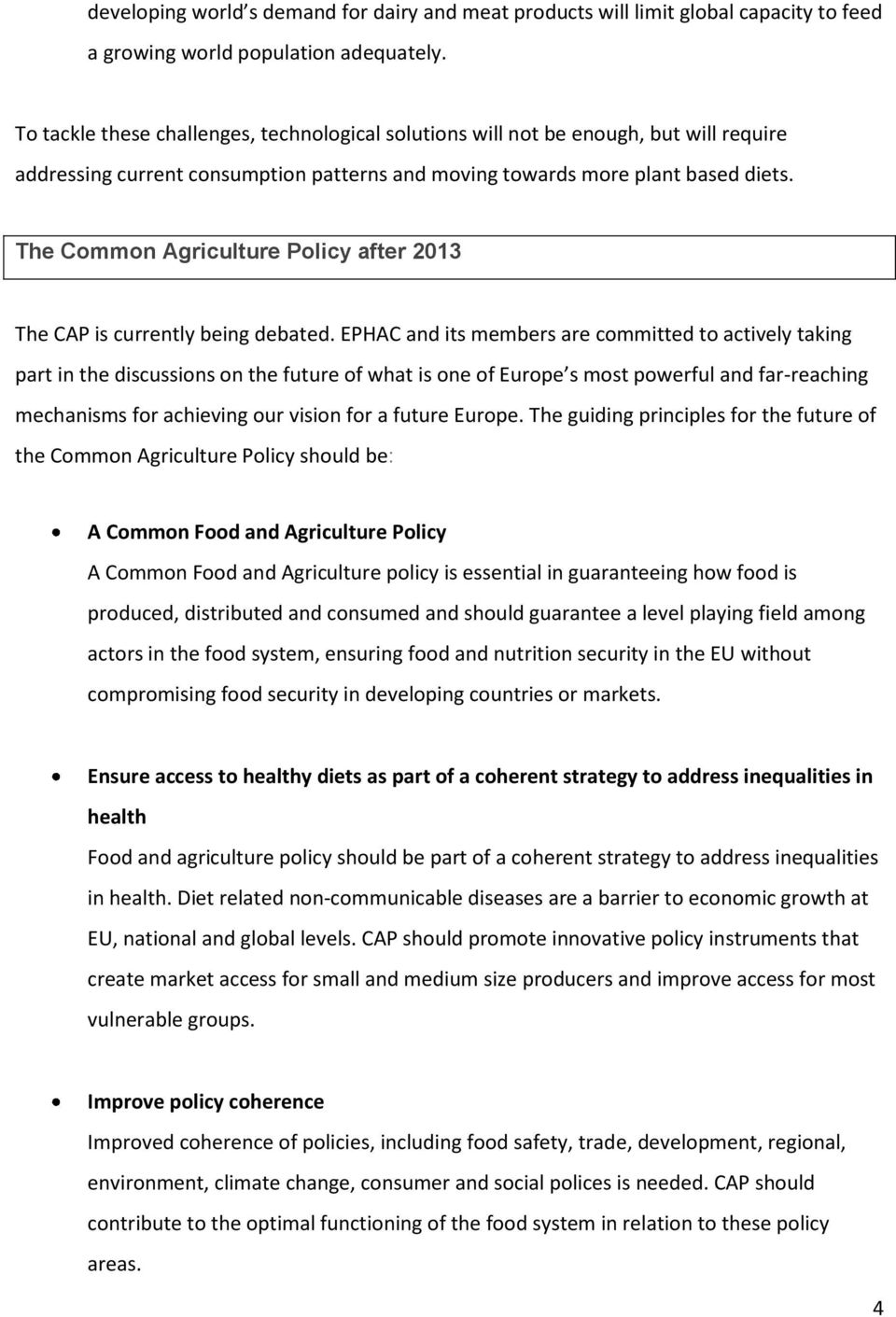 The Common Agriculture Policy after 2013 The CAP is currently being debated.