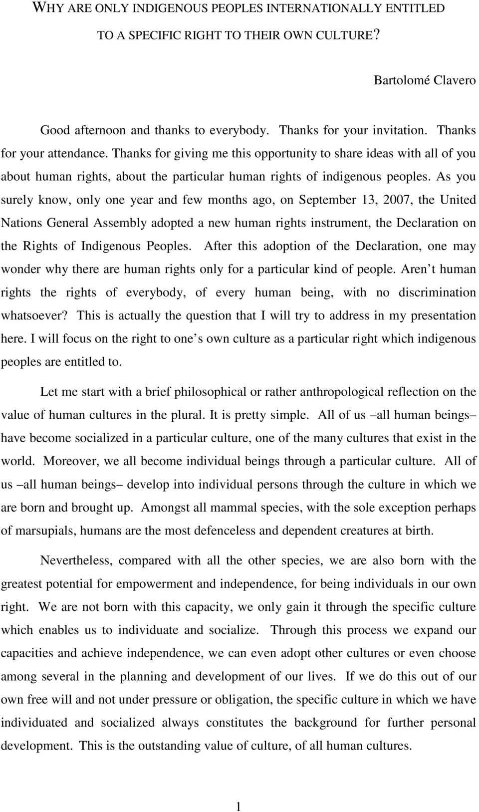 As you surely know, only one year and few months ago, on September 13, 2007, the United Nations General Assembly adopted a new human rights instrument, the Declaration on the Rights of Indigenous