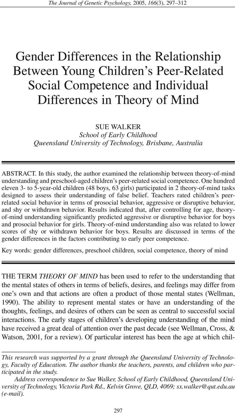 In this study, the author examined the relationship between theory-of-mind understanding and preschool-aged children s peer-related social competence.