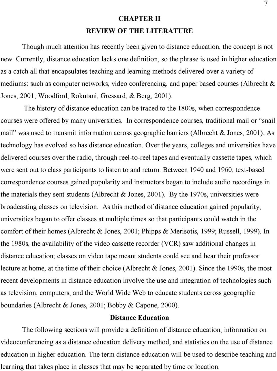 as computer networks, video conferencing, and paper based courses (Albrecht & Jones, 2001; Woodford, Rokutani, Gressard, & Berg, 2001).