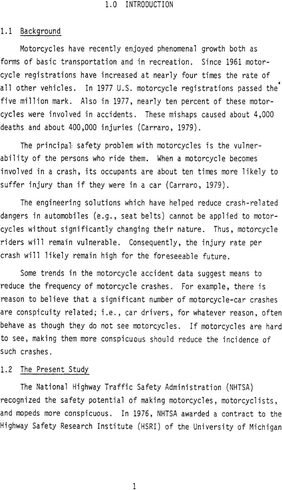 Also in 1977, nearly ten percent of these motorcycles were involved in accidents. These mishaps caused about 4,000 deaths and about 400,000 injuries (Carraro, 1979).