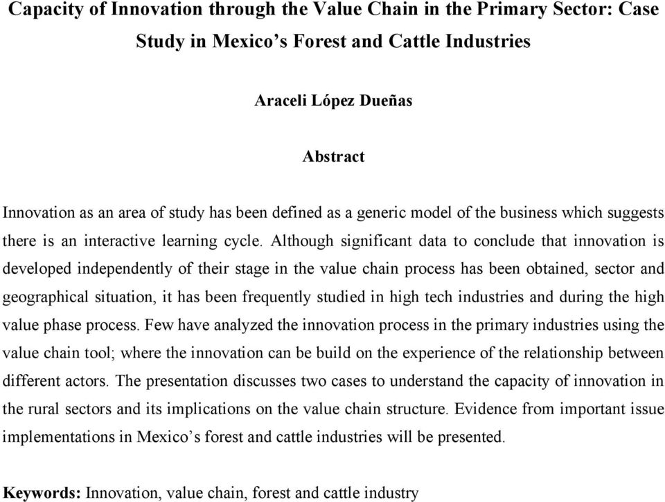 Although significant data to conclude that innovation is developed independently of their stage in the value chain process has been obtained, sector and geographical situation, it has been frequently