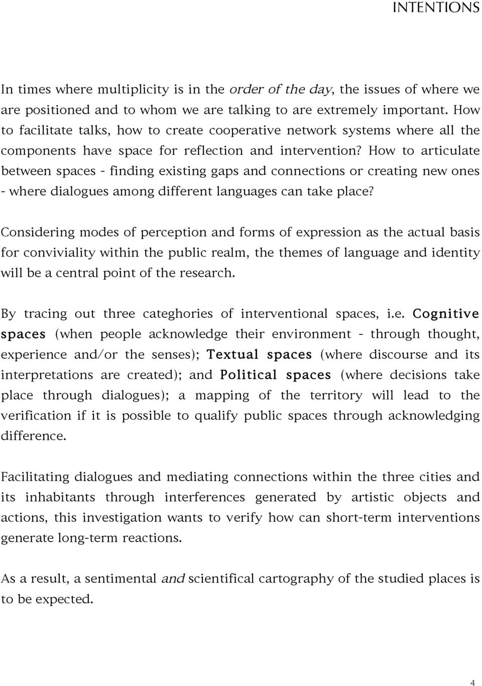 How to articulate between spaces - finding existing gaps and connections or creating new ones - where dialogues among different languages can take place?