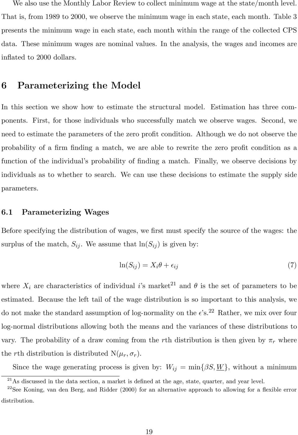 In the analysis, the wages and incomes are inflated to 2000 dollars. 6 Parameterizing the Model In this section we show how to estimate the structural model. Estimation has three components.