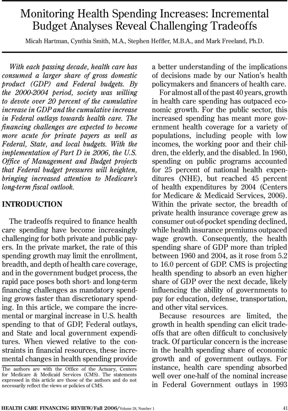 By the 2000-2004 period, society was willing to devote over 20 percent of the cumulative increase in GDP and the cumulative increase in Federal outlays towards health care.