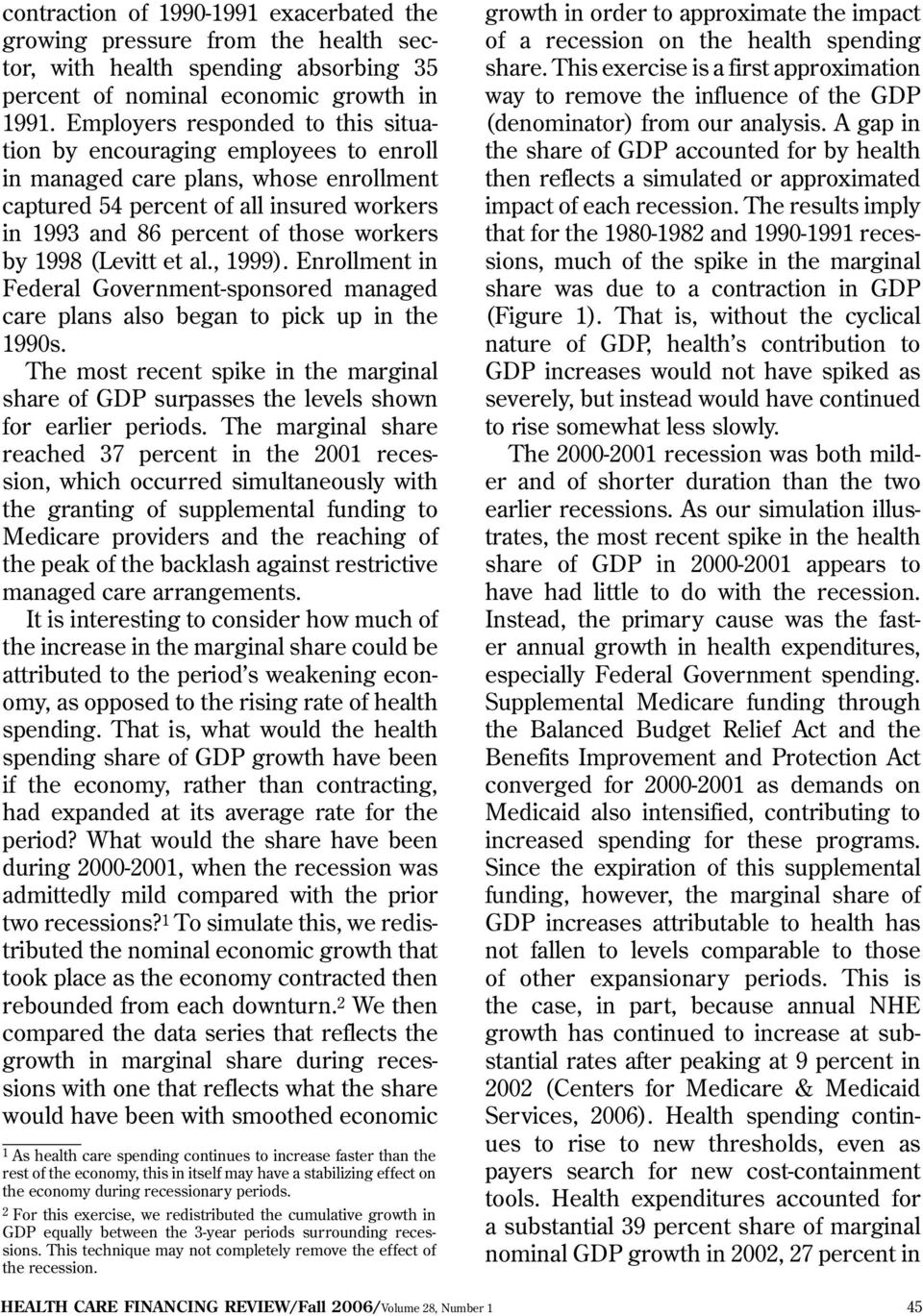 1998 (Levitt et al., 1999). Enrollment in Federal Government-sponsored managed care plans also began to pick up in the 1990s.