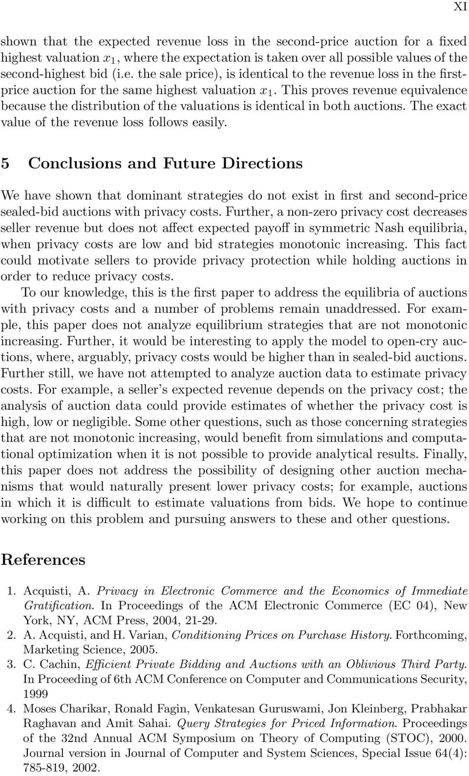 5 Conclusions and Future Directions We have shown that dominant strategies do not exist in first and second-price sealed-bid auctions with privacy costs.
