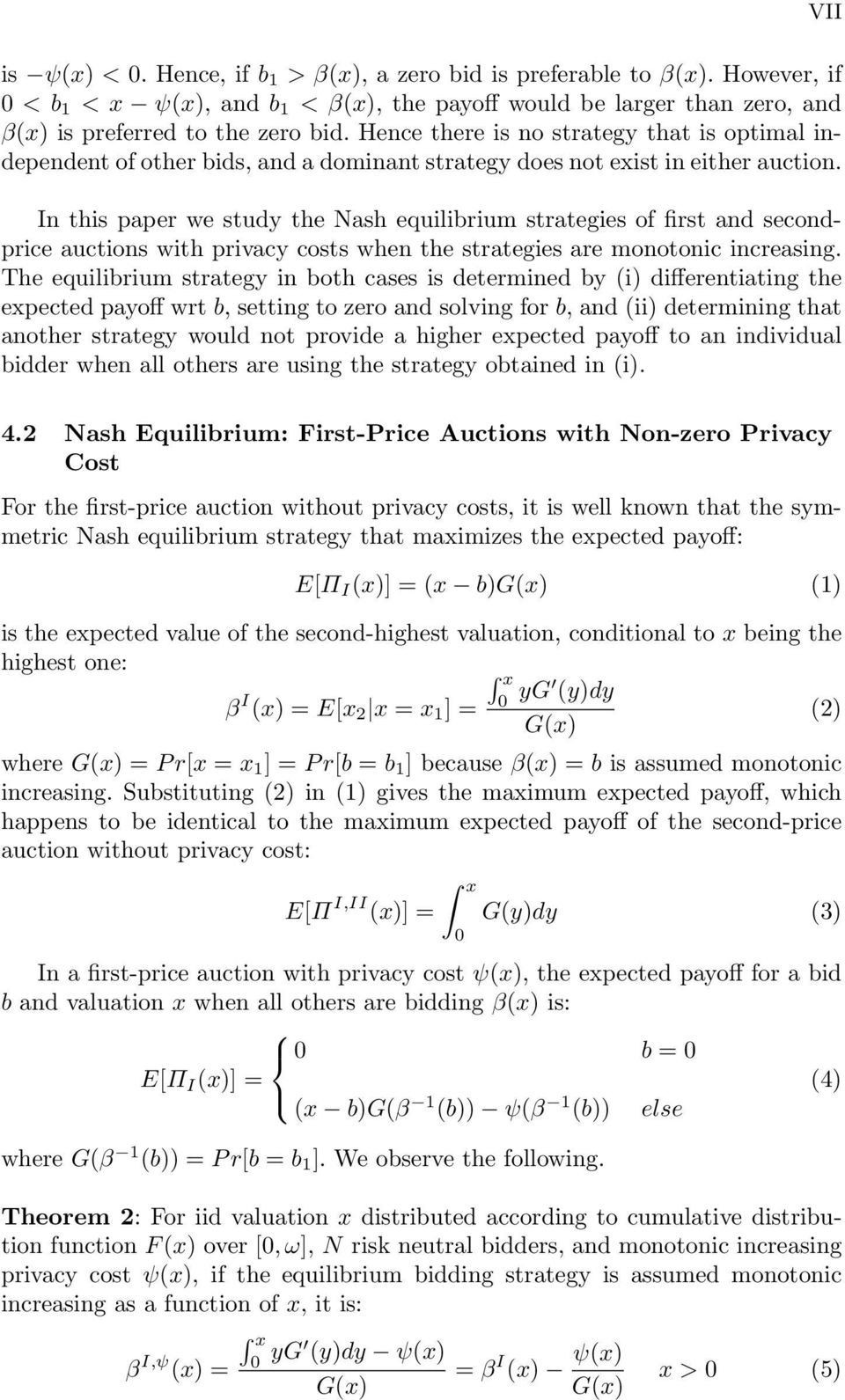 In this paper we study the Nash equilibrium strategies of first and secondprice auctions with privacy costs when the strategies are monotonic increasing.