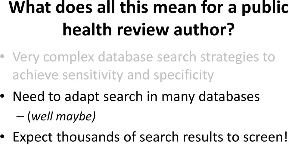 sensitivity and specificity Need to adapt search in many