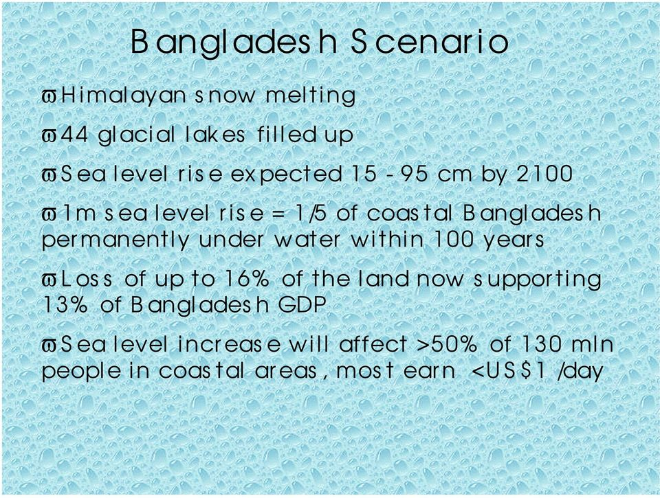 water within 100 years ϖ L oss of up to 16% of the land now suppor ting 13% of Banglades h GDP ϖ