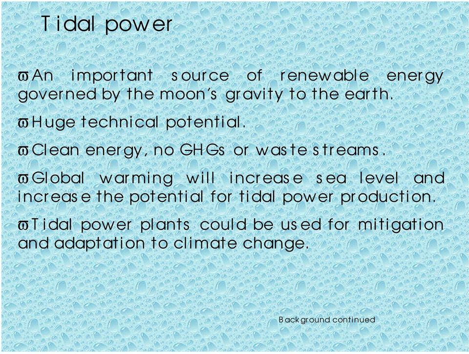 ϖ Global warming wi ll increase s ea l evel and incr eas e the potential for tidal power
