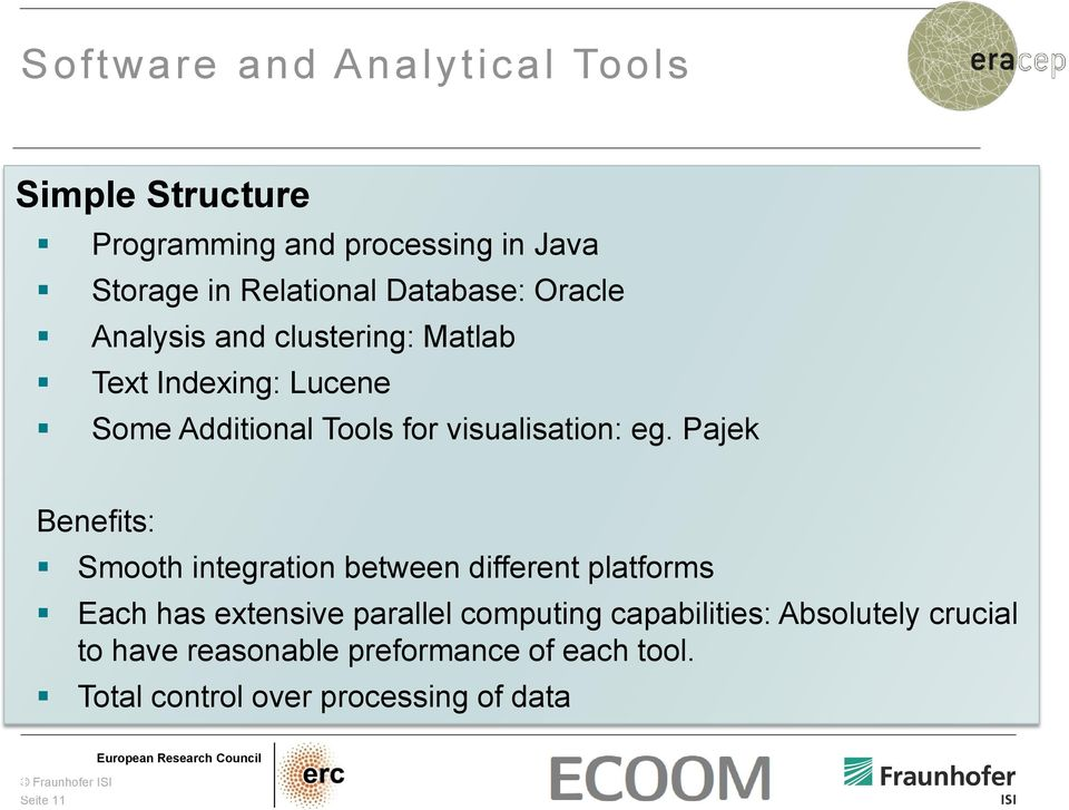 eg. Pajek Benefits: Smooth integration between different platforms Each has extensive parallel computing