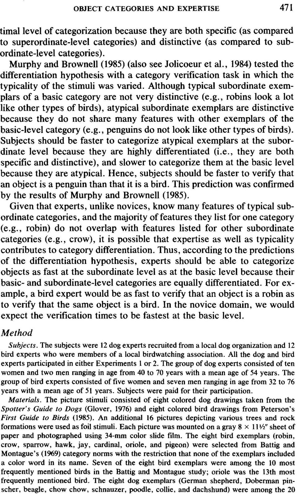 Although typical subordinate exemplars of a basic category are not very distinctive (e.g., robins look a lot like other types of birds), atypical subordinate exemplars are distinctive because they do not share many features with other exemplars of the basic-level category (e.