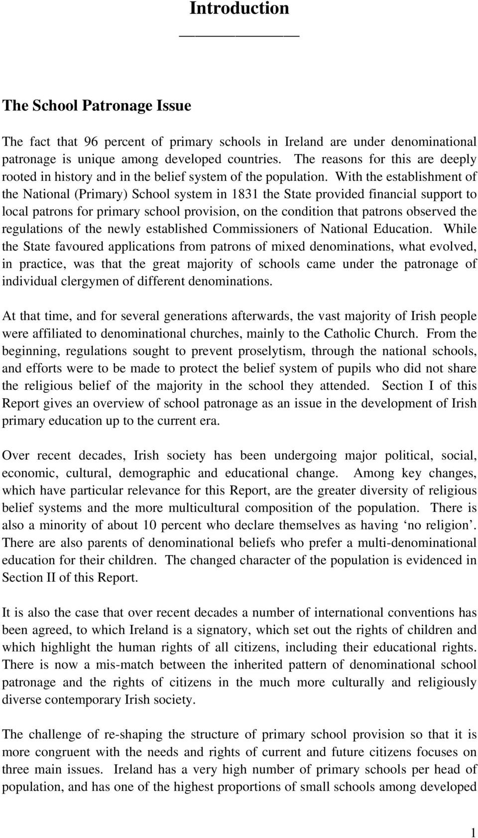 With the establishment of the National (Primary) School system in 1831 the State provided financial support to local patrons for primary school provision, on the condition that patrons observed the