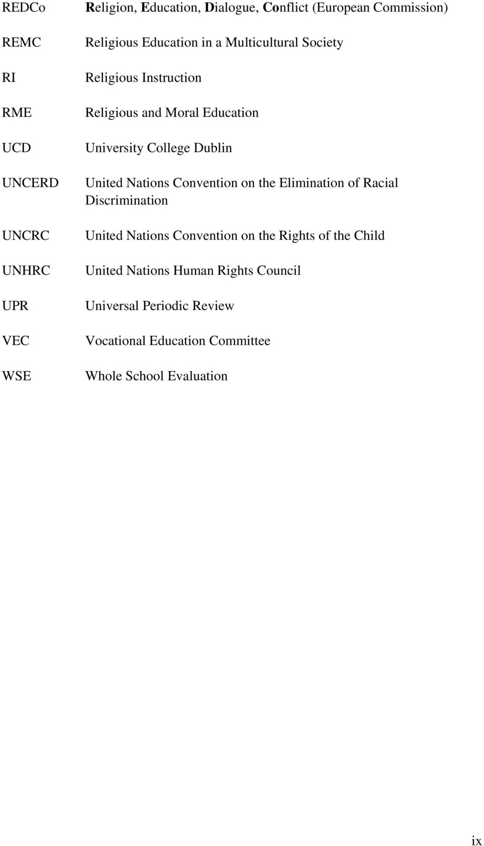 Dublin United Nations Convention on the Elimination of Racial Discrimination United Nations Convention on the Rights of
