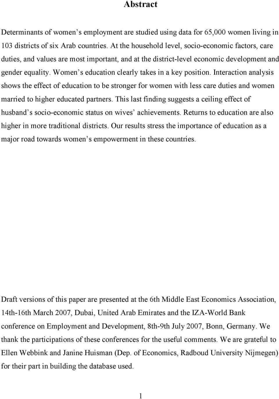 Women s education clearly takes in a key position. Interaction analysis shows the effect of education to be stronger for women with less care duties and women married to higher educated partners.