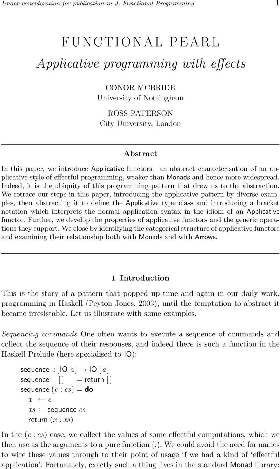 introduce Applicative functors an abstract characterisation of an applicative style of effectful programming, weaker than Monads and hence more widespread.