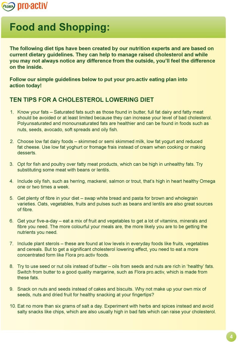 Follow our simple guidelines below to put your pro.activ eating plan into action today! TEN TIPS FOR A CHOLESTEROL LOWERING DIET 1.
