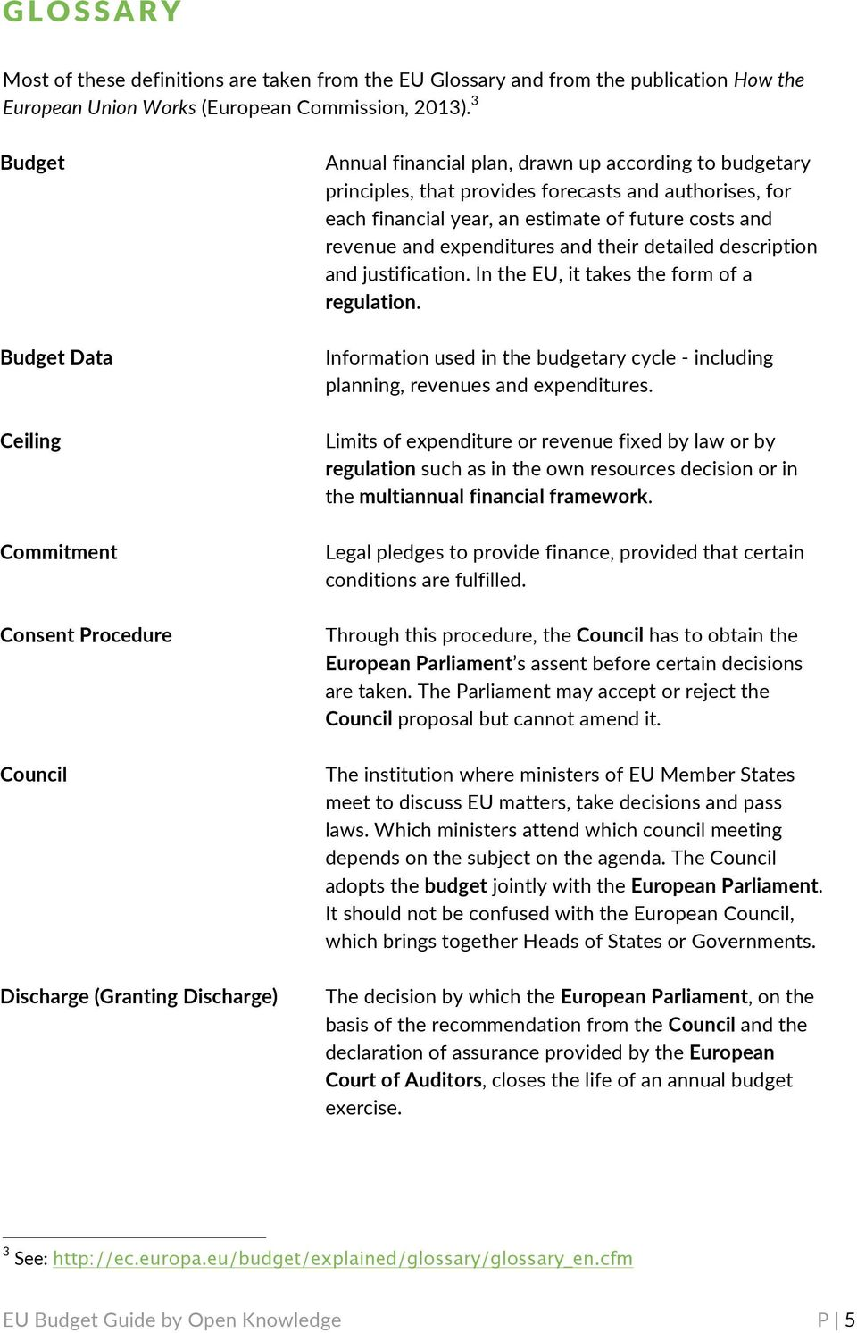 revenueandexpendituresandtheirdetaileddescription andjustification.intheeu,ittakestheformofa regulation. Budget*Data* Informationusedinthebudgetarycyclebincluding planning,revenuesandexpenditures.