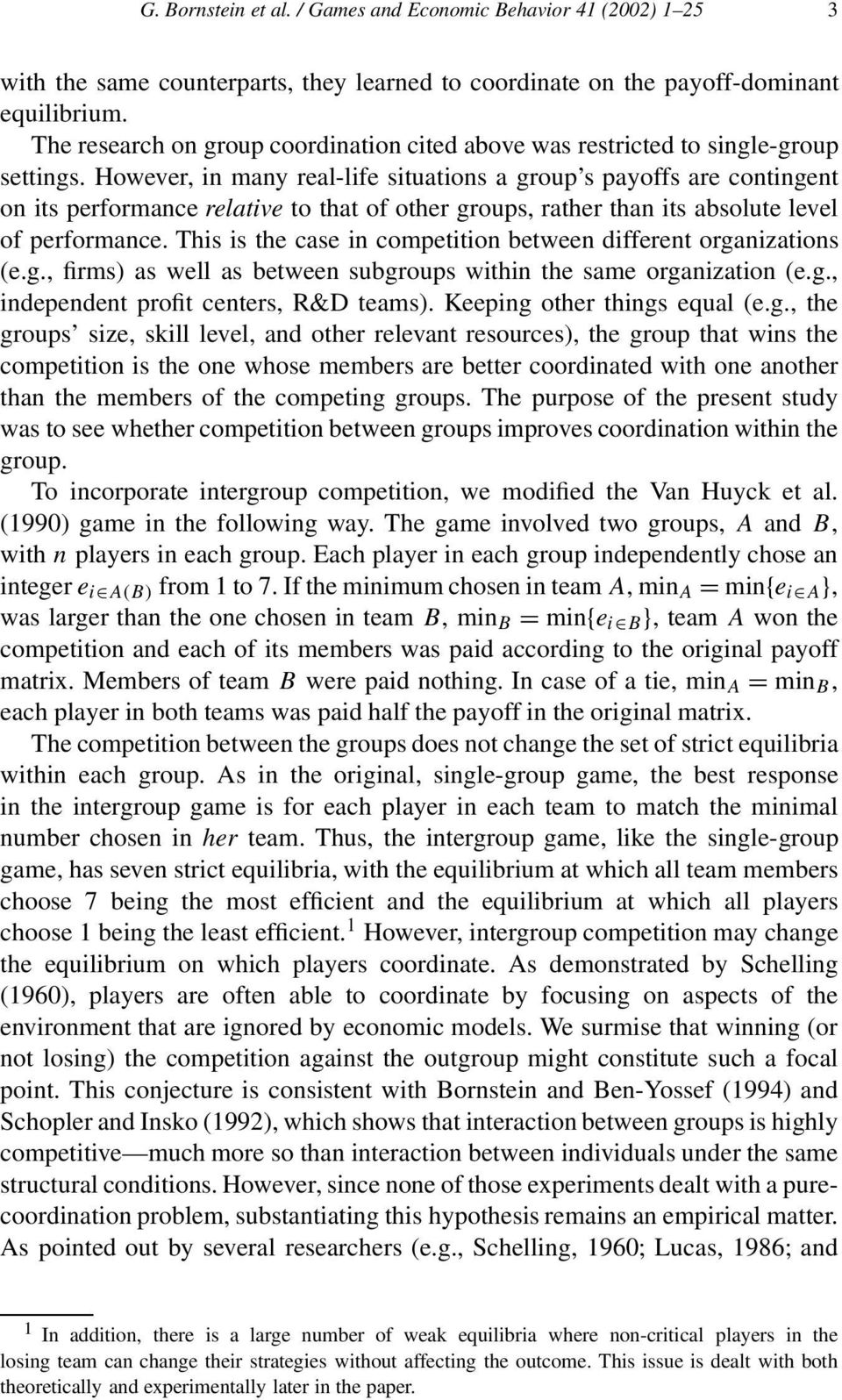 However, in many real-life situations a group s payoffs are contingent on its performance relative to that of other groups, rather than its absolute level of performance.