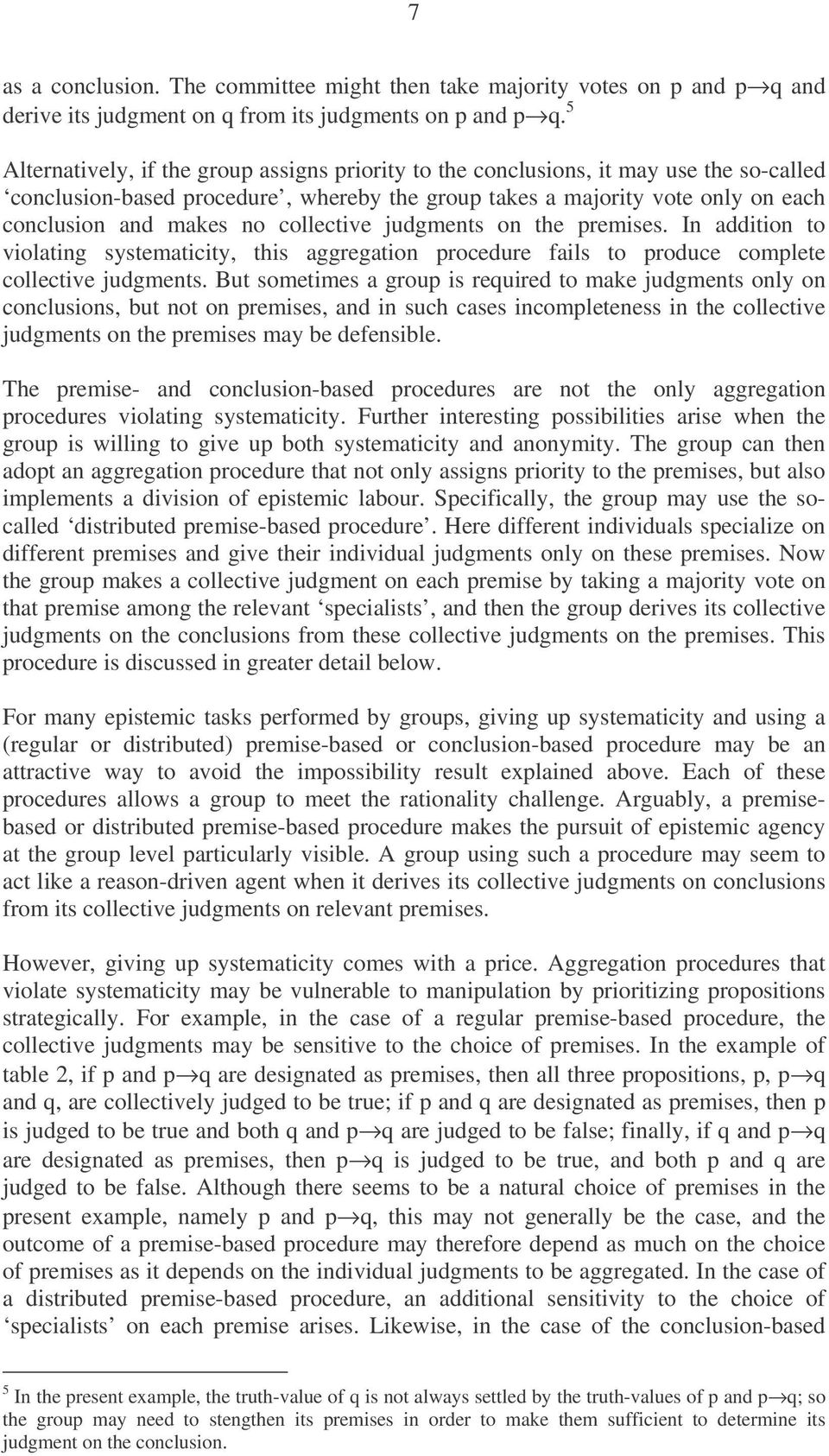 collective judgments on the premises. In addition to violating systematicity, this aggregation procedure fails to produce complete collective judgments.