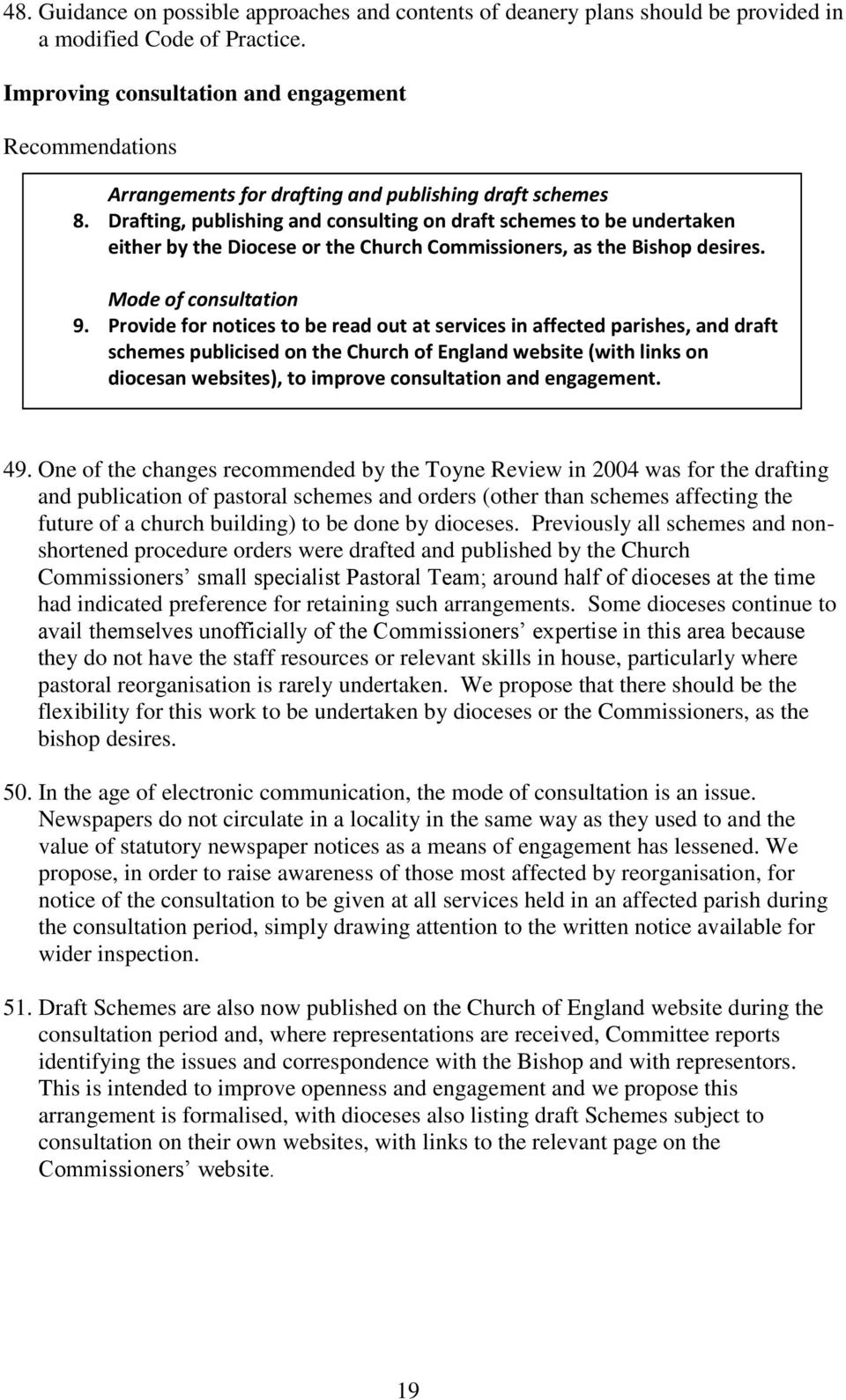 Drafting, publishing and consulting on draft schemes to be undertaken either by the Diocese or the Church Commissioners, as the Bishop desires. Mode of consultation 9.