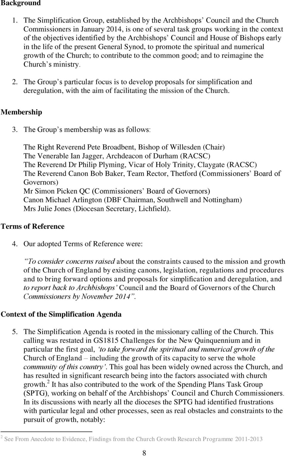 Archbishops Council and House of Bishops early in the life of the present General Synod, to promote the spiritual and numerical growth of the Church; to contribute to the common good; and to