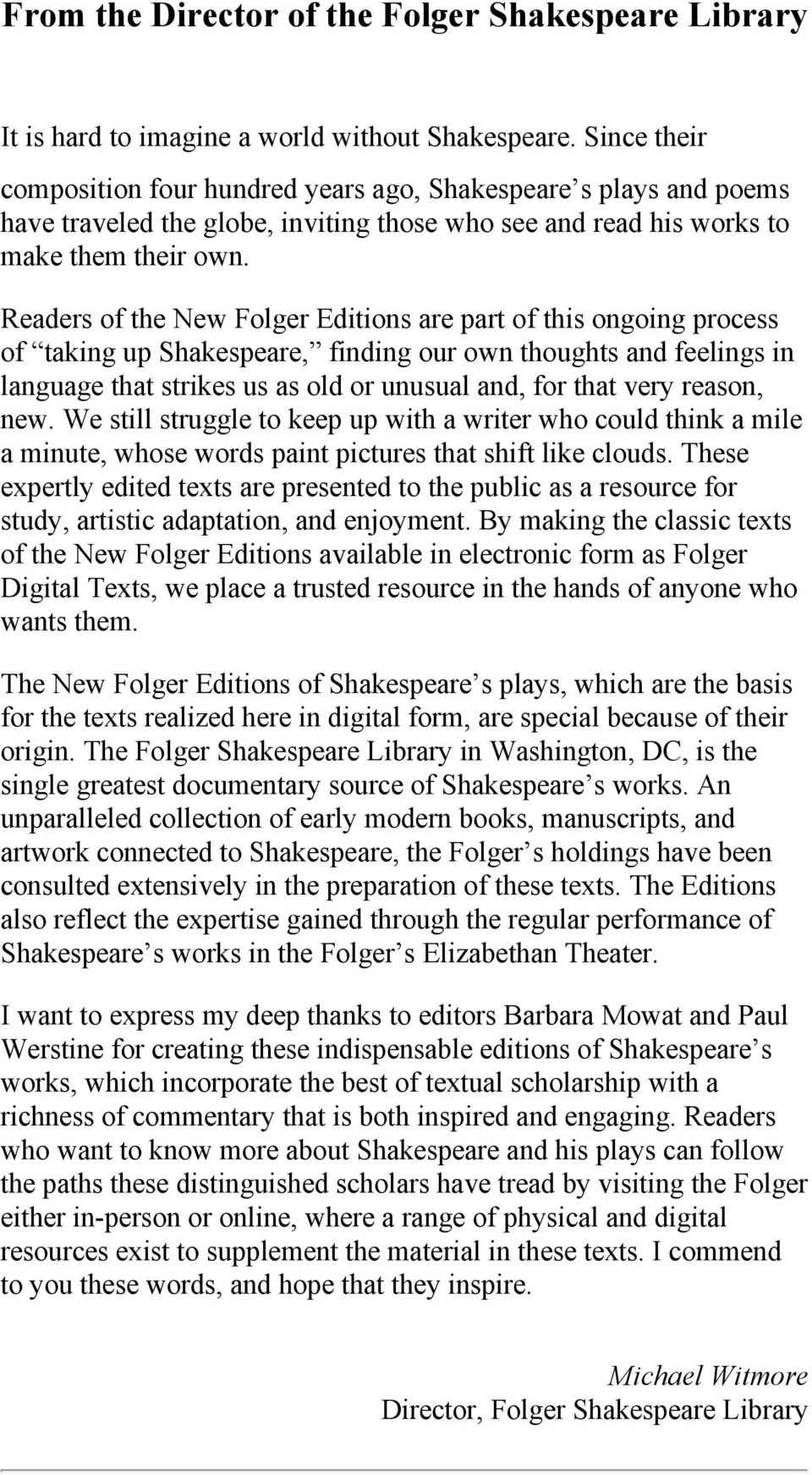 Readers of the New Folger Editions are part of this ongoing process of taking up Shakespeare, finding our own thoughts and feelings in language that strikes us as old or unusual and, for that very