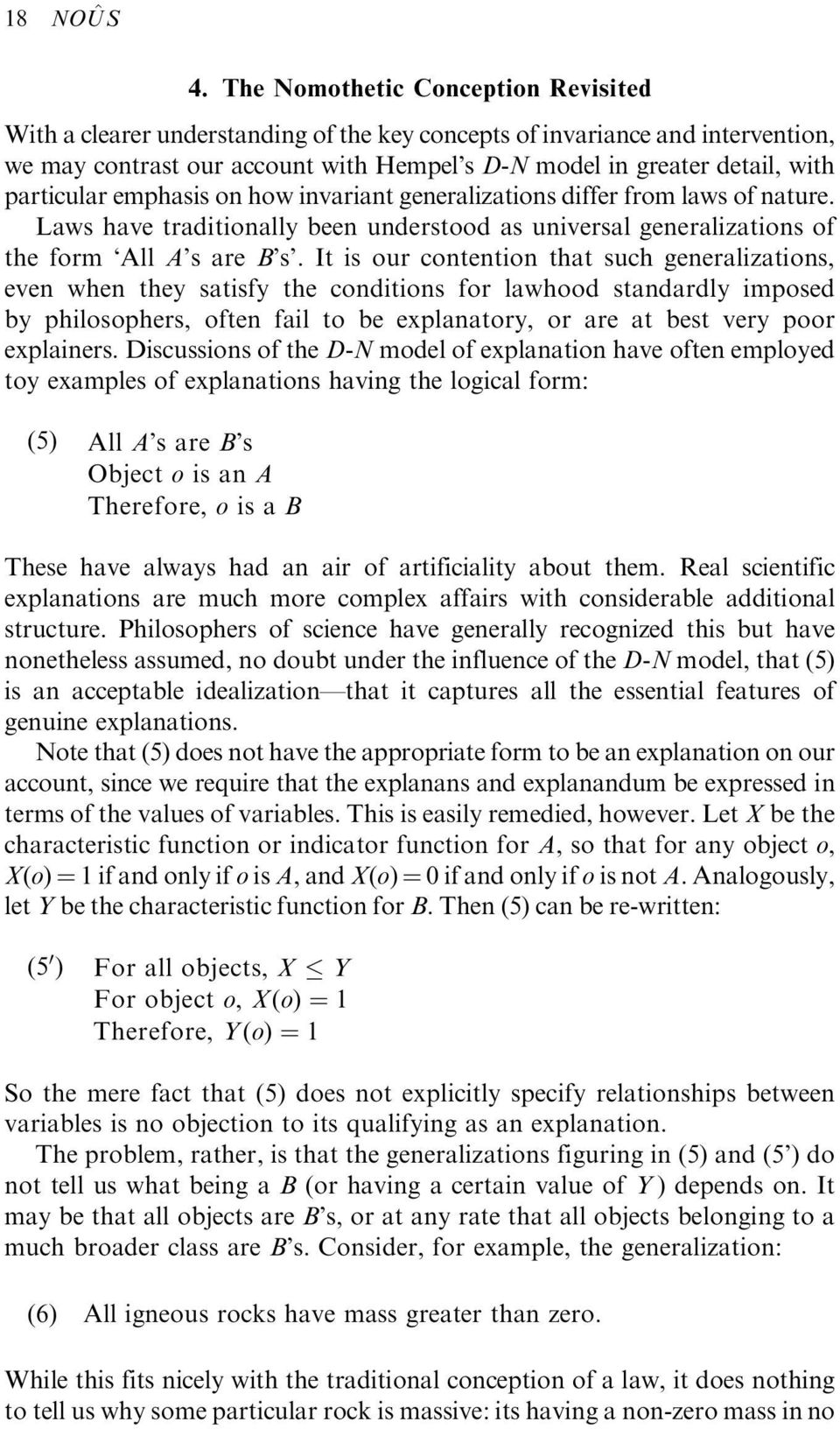 particular emphasis on how invariant generalizations differ from laws of nature. Laws have traditionally been understood as universal generalizations of the form`all A's are B's'.