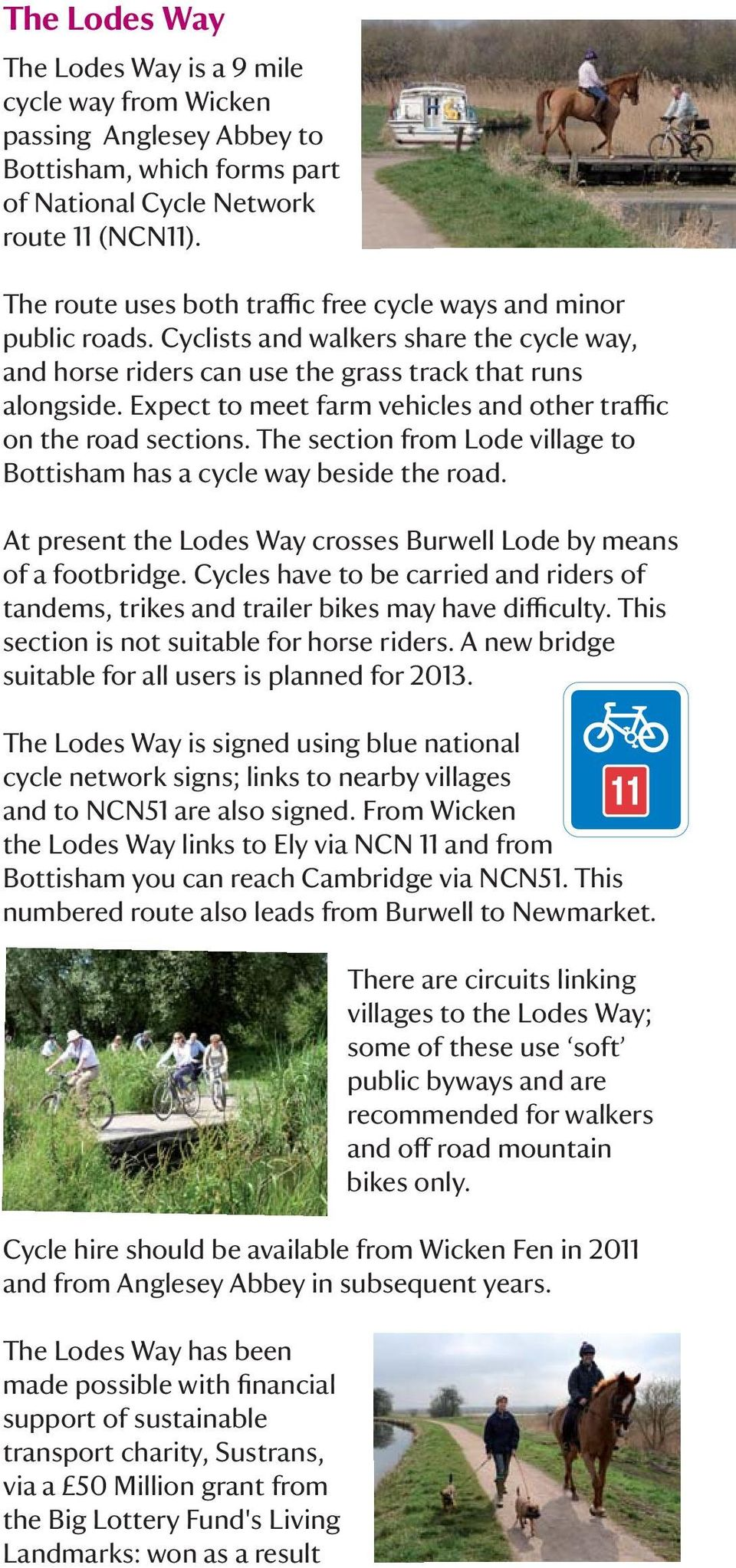 Expect to meet farm vehicles and other traffic on the road sections. The section from Lode village to Bottisham has a cycle way beside the road.