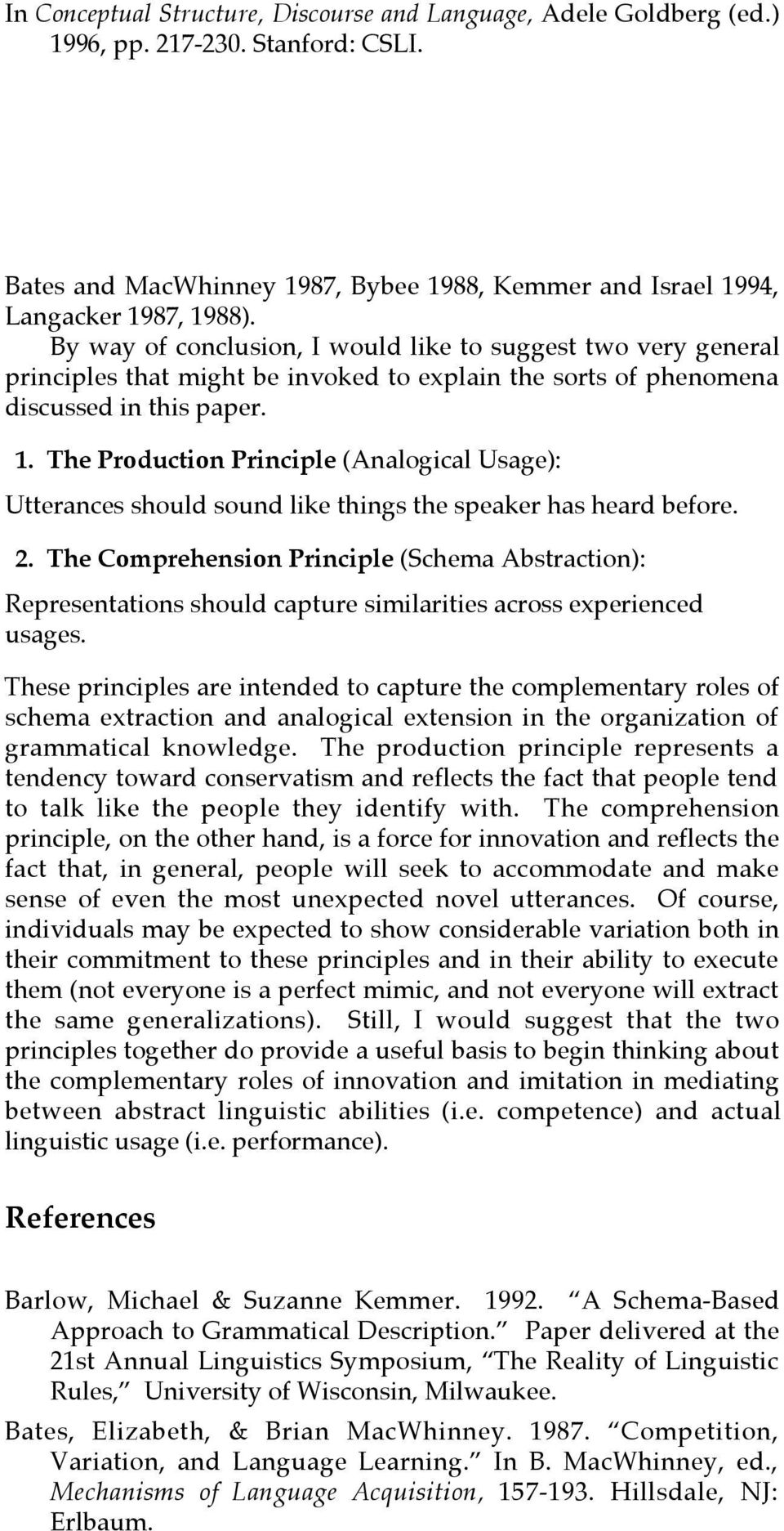 The Production Principle (Analogical Usage): Utterances should sound like things the speaker has heard before. 2.