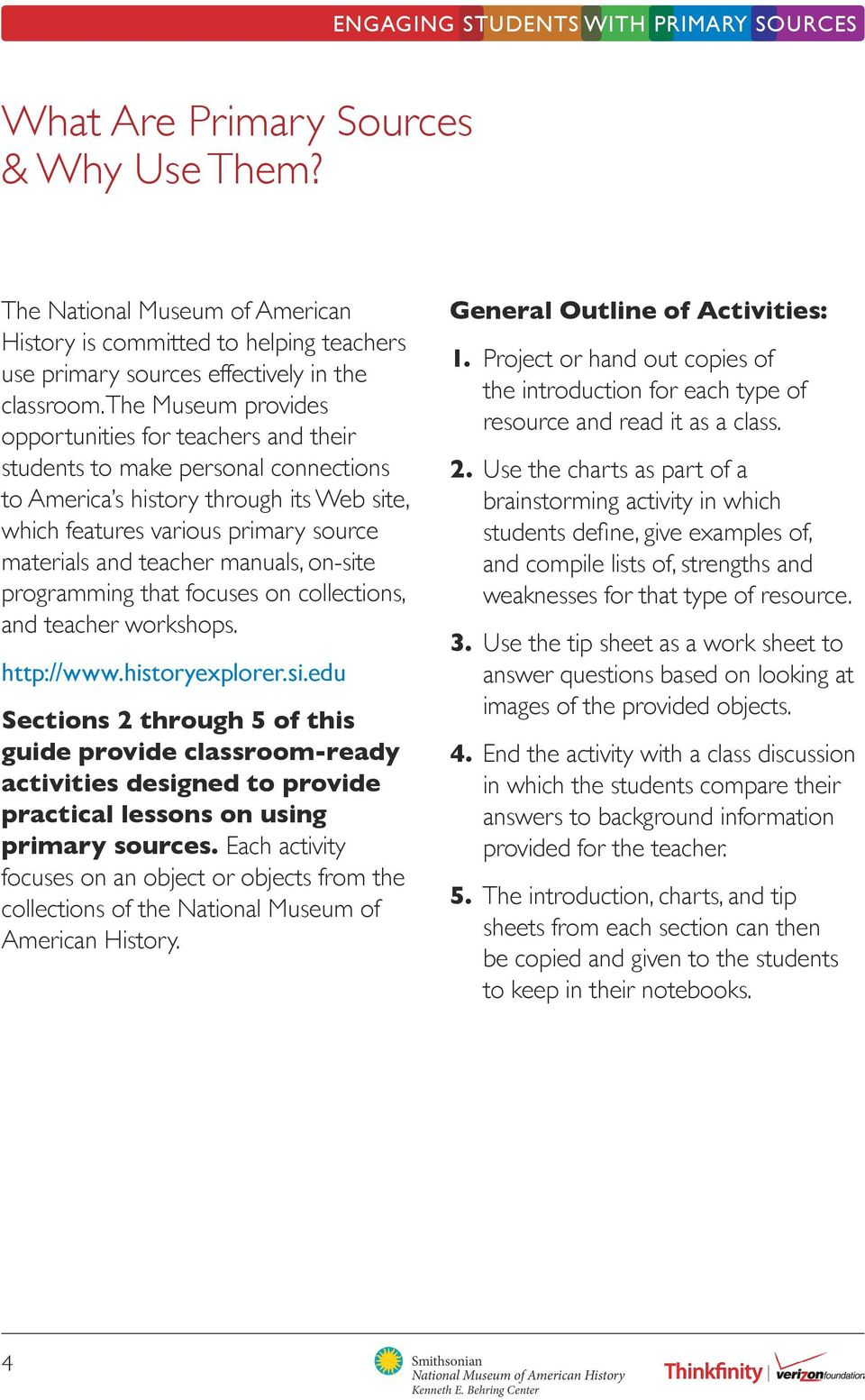manuals, on-site programming that focuses on collections, and teacher workshops. http://www.historyexplorer.si.edu Sections 2 through 5 of this guide provide classroom-ready activities designed to provide practical lessons on using primary sources.